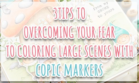 3 Tips to Overcoming Your Fear of Coloring Large Scenes with Copic Markers